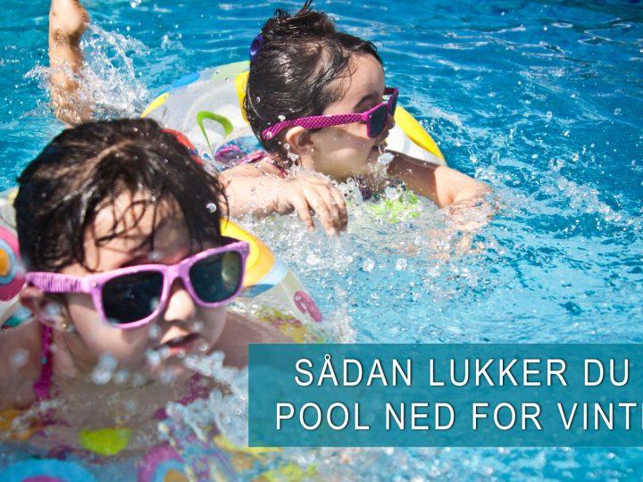 Guide: Vinternedlukning af din pool